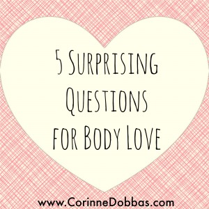 5 Surprising Questions for Body Love
