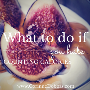 What to do if You Hate Counting Calories